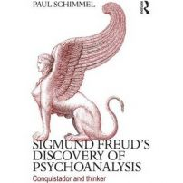Sigmund Freud's Discovery of Psychoanalysis: Conquistador and Thinker (Schimmel)
