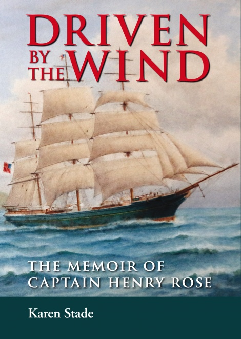 Driven by the Wind, the memoir of Captain Henry Rose